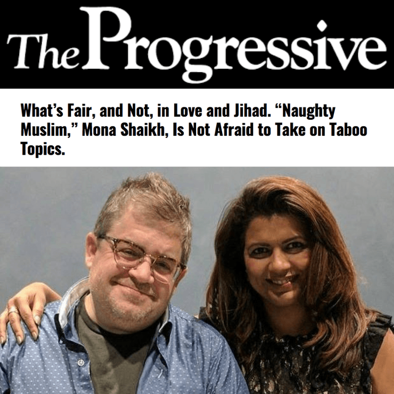 "What's Fair, and Not, in Love and Jihad. ""Naughty Muslim,"" Mona Shaikh, Is Not Afraid to Take on Taboo Topics"